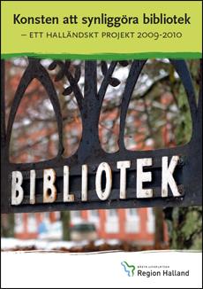 'Konsten att synliggöra bibliotek'. Omslag på en projektrapport från Regionbibliotek Halland
